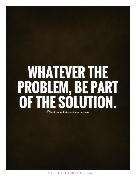 whatever-the-problem-be-part-of-the-solution-quote-1